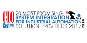 20 Most Promising System Integration for Industrial Automation Solution Providers 2017